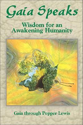 Gaia Speaks: Wisdom for an Awakening Humanity - Lewis, Pepper