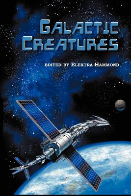 Galactic Creatures - Henderson, C J, and Edghill, Rosemary, and Hammond, Elektra (Editor)