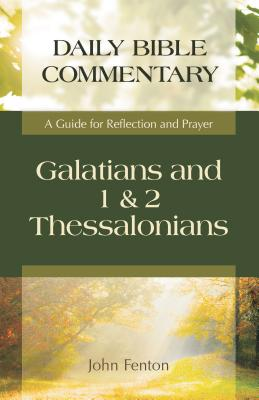 Galatians, 1 & 2 Thessalonians: A Guide for Reflection and Prayer - Fenton, John