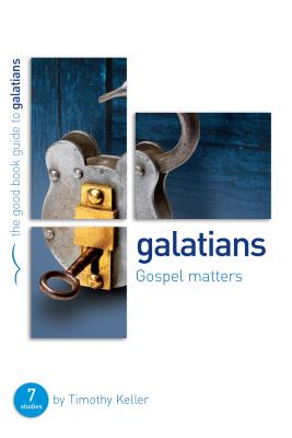Galatians: Gospel Matters: Seven Studies for Groups or Individuals - Keller, Timothy J