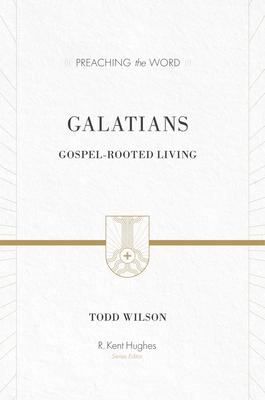 Galatians: Gospel-Rooted Living - Wilson, Todd, and Hughes, R Kent (Editor)
