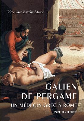 Galien de Pergame: Un Medicin Grec A Rome - Boudon-Millot, Veronique