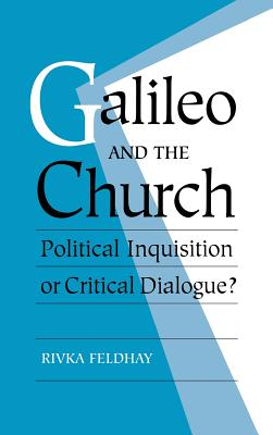 Galileo and the Church: Political Inquisition or Critical Dialogue? - Feldhay, Rivka