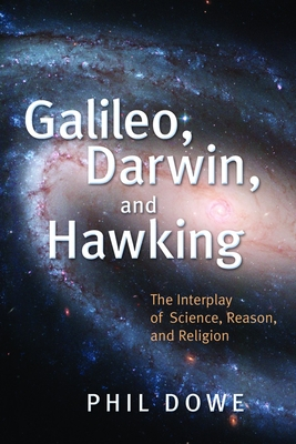 Galileo, Darwin, and Hawking: The Interplay of Science, Reason, and Religion - Dowe, Phil