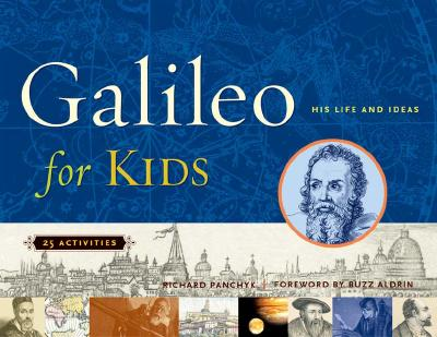 Galileo for Kids: His Life and Ideas, 25 Activities - Panchyk, Richard, and Aldrin, Buzz (Foreword by)
