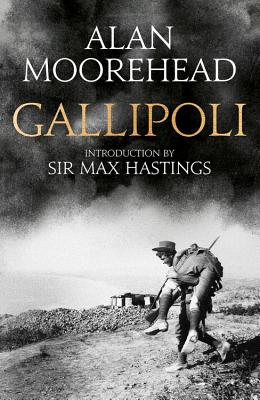 Gallipoli - Moorehead, Alan, and Hastings, Max (Introduction by)