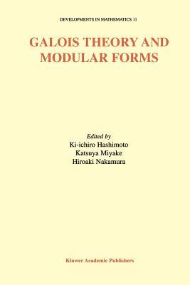 Galois Theory and Modular Forms - Hashimoto, Ki-Ichiro (Editor), and Miyake, Katsuya (Editor), and Nakamura, Hiroaki (Editor)