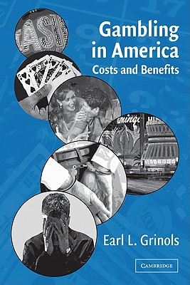 Gambling in America: Costs and Benefits - Grinols, Earl L