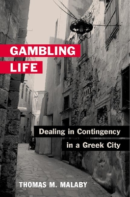 Gambling Life: Dealing in Contingency in a Greek City - Malaby, Thomas M