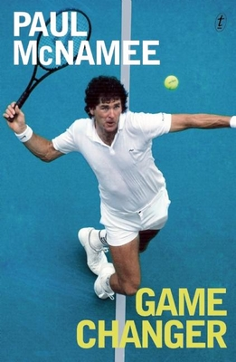Game Changer: My Tennis Life - McNamee, Paul, and McEnroe, John (Foreword by)