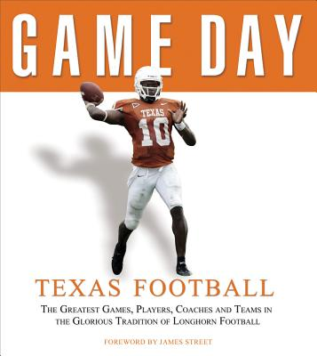 Game Day: Texas Football: The Greatest Games, Players, Coaches, and Teams in the Glorious Tradition of Longhorn Football - Athlon Sports (Creator)