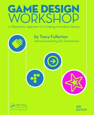 Game Design Workshop: A Playcentric Approach to Creating Innovative Games - Fullerton, Tracy