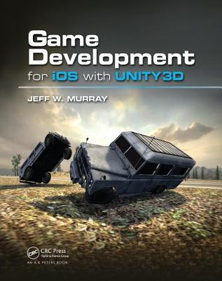 Game Development for iOS with Unity3D - Murray, Jeff W.