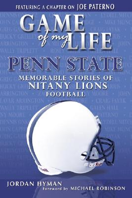 Game of My Life: Penn State: Memorable Stories from the Nittany Lions - Hyman, Jordan