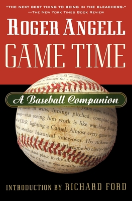 Game Time: A Baseball Companion - Angell, Roger, and Kettmann, Steve (Editor), and Ford, Richard (Introduction by)