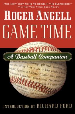 Game Time: A Baseball Companion - Angell, Roger