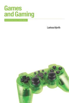 Games and Gaming: An Introduction to New Media - Hjorth, Larissa