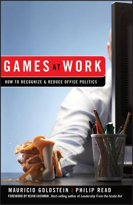 Games at Work: How to Recognize & Reduce Office Politics - Goldstein, Mauricio