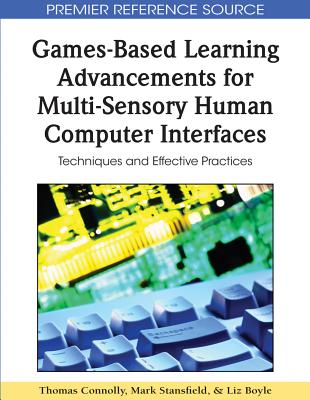 Games-Based Learning Advancements for Multi-Sensory Human Computer Interfaces: Techniques and Effective Practices - Connolly, Thomas