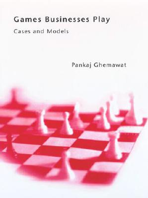 Games Businesses Play: Cases and Models - Ghemawat, Pankaj