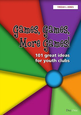 Games, Games, More Games!: 101 Great Ideas for Youth Clubs - Jones, Tirzah L