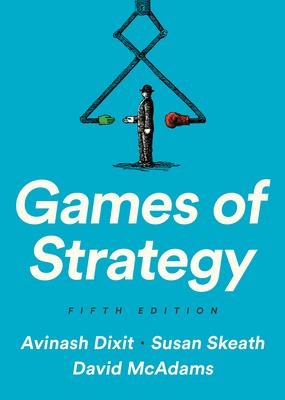 Games of Strategy - Dixit, Avinash K, and Skeath, Susan, and McAdams, David