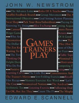 Games Trainers Play - Scannell, Edward E, and Newstrom, John W, PH.D.