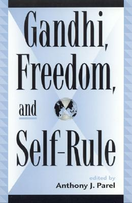 Gandhi, Freedom, and Self-Rule - Parel, Anthony J (Contributions by), and Brown, Judith M, PhD (Contributions by), and Copley, Antony (Contributions by)