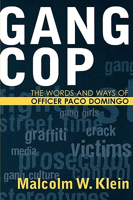 Gang Cop: The Words and Ways of Officer Paco Domingo - Klein, Malcolm W