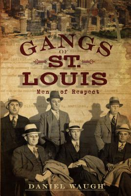 Gangs of St. Louis: Men of Respect - Waugh, Daniel