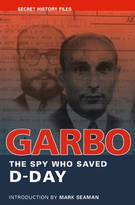 Garbo: The Spy Who Saved D-Day - Seaman, Mark (Introduction by), and Archives, National