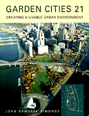 Garden Cities 21: Creating a Livable Urban Environment - Simonds, John Ormsbee, and Simonds John