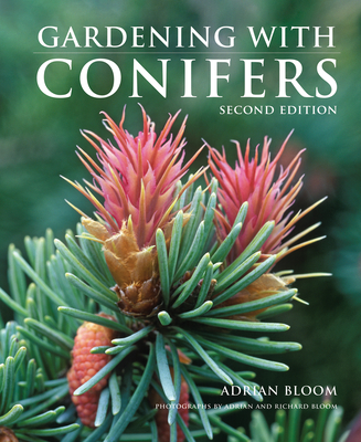 Gardening with Conifers - Bloom, Adrian (Photographer), and Bloom, Richard (Photographer)