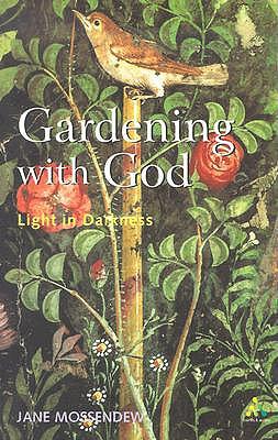 Gardening with God: Light in Darkness - Mossendew, Jane