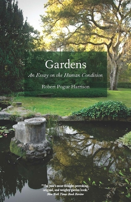 Gardens: An Essay on the Human Condition - Harrison, Robert Pogue, Professor