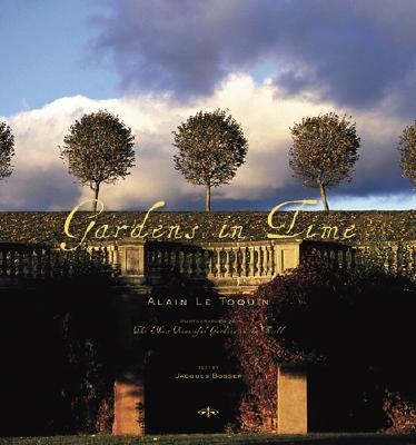 Gardens in Time - Le Toquin, Alain (Photographer), and Bosser, Jacques (Text by)