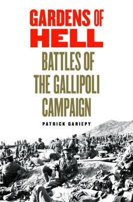 Gardens of Hell: Battles of the Gallipoli Campaign - Gariepy, Patrick