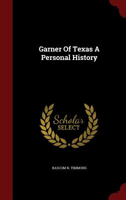 Garner of Texas a Personal History - Timmons, Bascom N