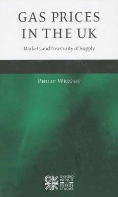 Gas Prices in the UK: Markets and Insecurity of Supply - Wright, Philip, Ma