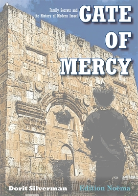 Gate of Mercy: Family Secrets and the History of Modern Israel - Silverman, Dorit, and Silverston, Sondra (Translated by)