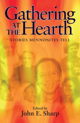 Gathering at the Hearth: Stories Mennonites Tell - Sharp, John