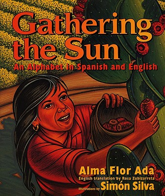 Gathering the Sun: An Alphabet in Spanish and English - Ada, Alma Flor (Illustrator), and Silva, Simon Flor