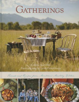 Gatherings: Recipes from Montana's Mustang Kitchen - Sullivan, Carole, and Donaldson, Lynn (Photographer)