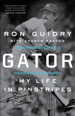 Gator: My Life in Pinstripes - Guidry, Ron, and Beaton, Andrew
