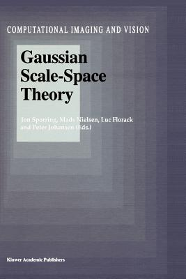 Gaussian Scale-Space Theory - Sporring, Jon (Editor), and Nielsen, Mads (Editor), and Florack, Luc (Editor)