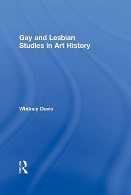 Gay and Lesbian Studies in Art History - Davis, Whitney