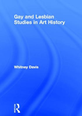 Gay and Lesbian Studies in Art History - Davis, Whitney