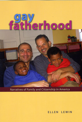 Gay Fatherhood: Narratives of Family and Citizenship in America - Lewin, Ellen, Professor