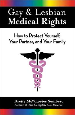 Gay & Lesbian Medical Rights: How to Protect Yourself, Your Partner, and Your Family - Sember, Brette McWhorter, Atty.
