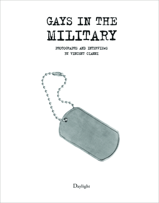 Gays In The Military: Photographs and Interviews by Vincent Cianni - Cianni, Vincent (Photographer)